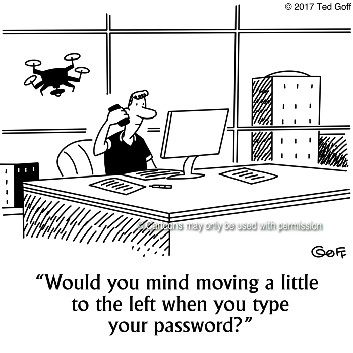 Computer Cartoon # 7661: Would you mind moving a little to the left when you type your password?