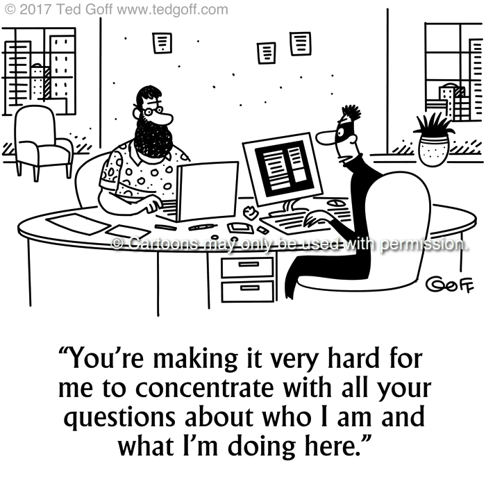 Computer Cartoon # 7668: You're making it very hard for me to concentrate with all your questions about who I am and what I'm doing here.