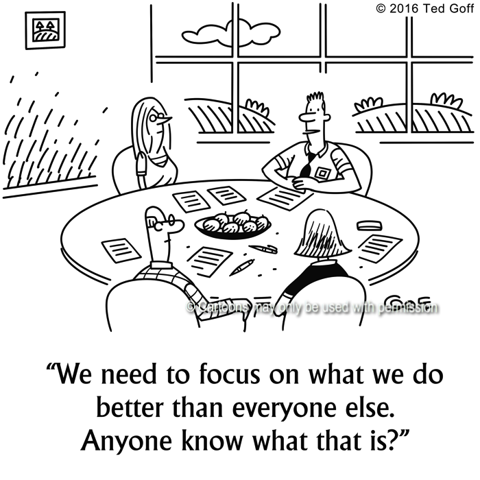Management Cartoon # 7670: We need to focus on what we do better than everyone else. Anyone know what that is?