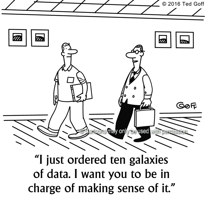 Computer Cartoon # 7671: I just ordered ten galaxies of data. I want you to be in charge of making sense of it.