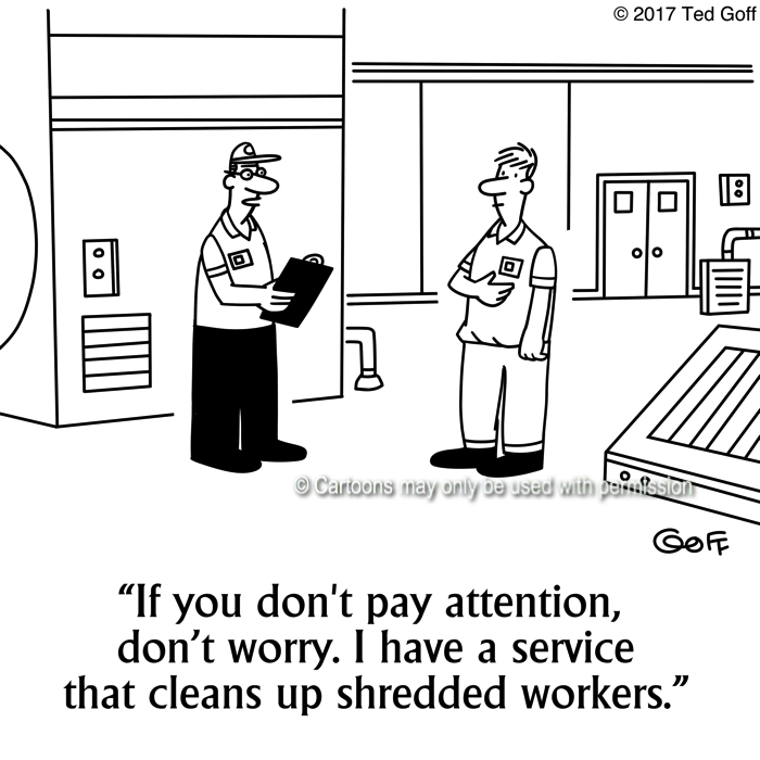 Safety Cartoon # 7673: If you don't pay attention, don't worry. I have a service that cleans up shredded workers.