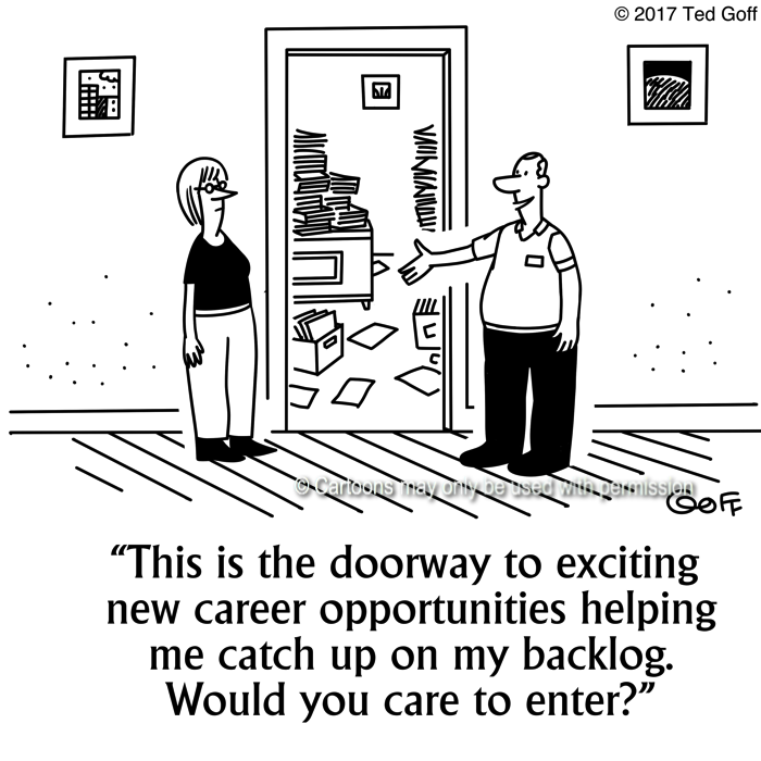 Management Cartoon # 7675: This is the doorway to exciting new career opportunities helping me catch up on my backlog. Would you care to enter?