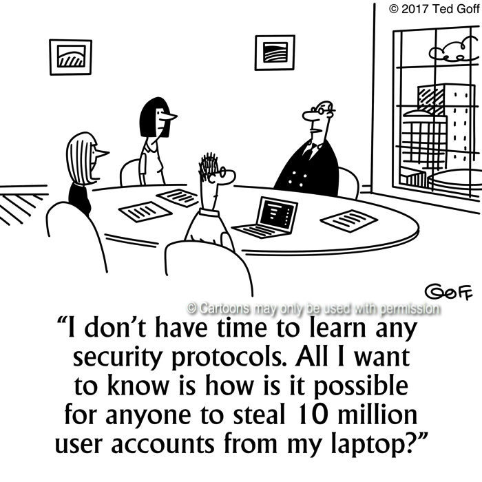 Computer Cartoon # 7678: I don't have time to learn any security protocols. All I want to know is how is it possible for anyone to steal 10 million user accounts from my laptop?