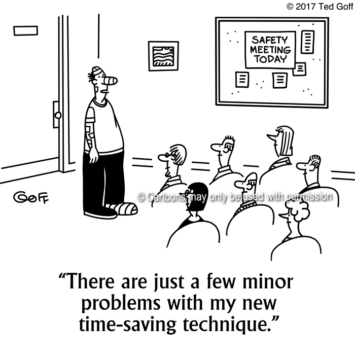 Safety Cartoon # 7681: There are just a few minor problems with my new time-saving technique.