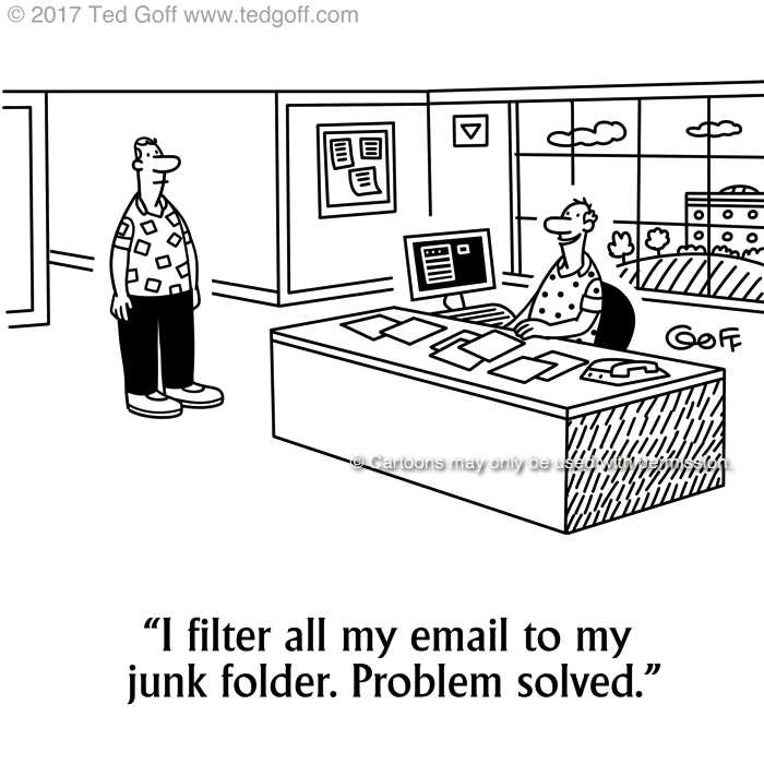 Computer Cartoon # 7685: I filter all my email to my junk folder. Problem solved.