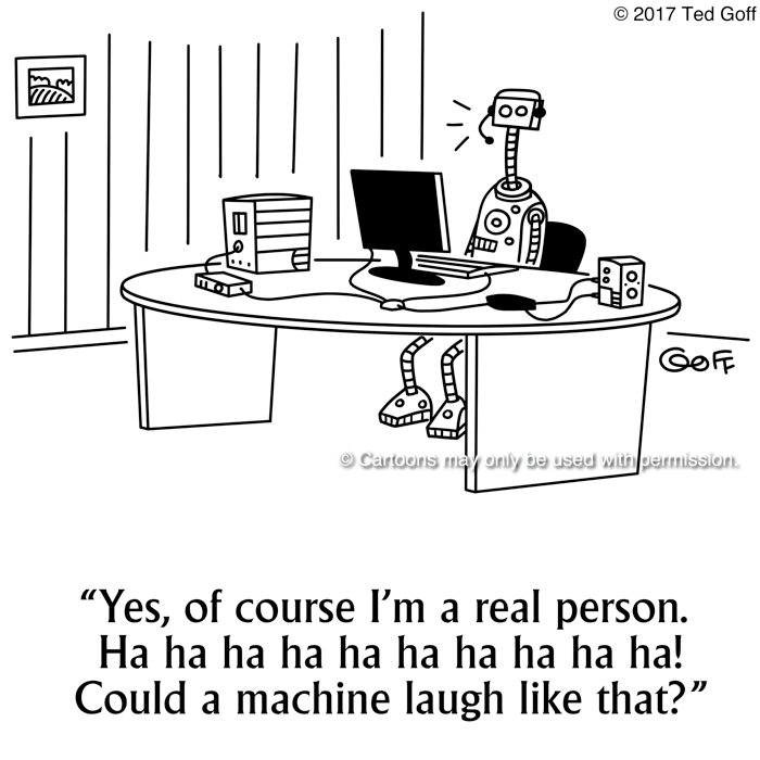 Computer Cartoon # 7687: Yes, of course I'm a real person. Ha ha ha ha ha ha ha ha ha! Could a machine laugh like that?