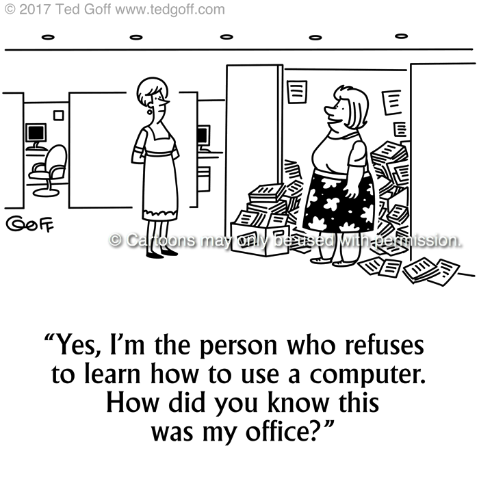 Computer Cartoon # 7688: Yes, I'm the person who refuses to learn how to use a computer. How did you know this was my office?