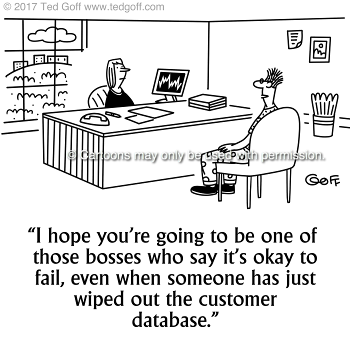 Management Cartoon # 7693: I hope you're going to be one of those bosses who say it's okay to fail, even when someone has just wiped out the customer database.