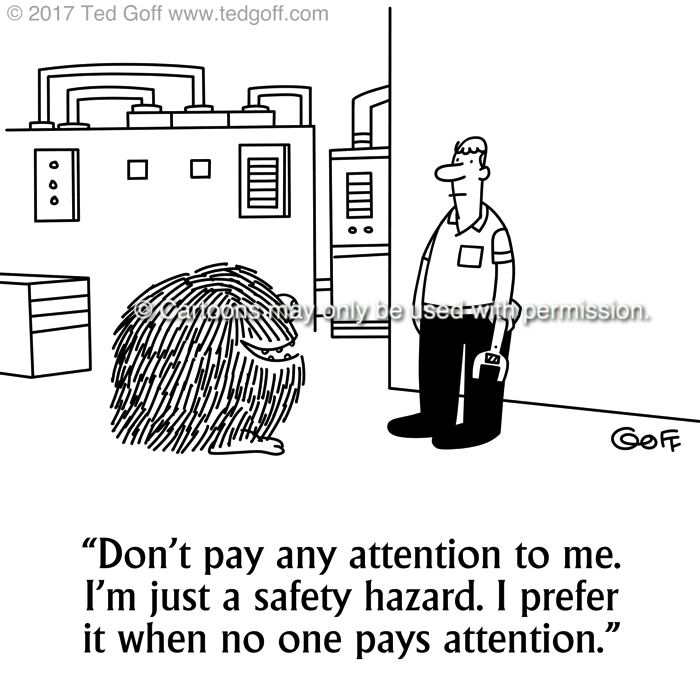 Safety Cartoon # 7694: Don't pay any attention to me. I'm just a safety hazard. I prefer it when no one pays attention.
