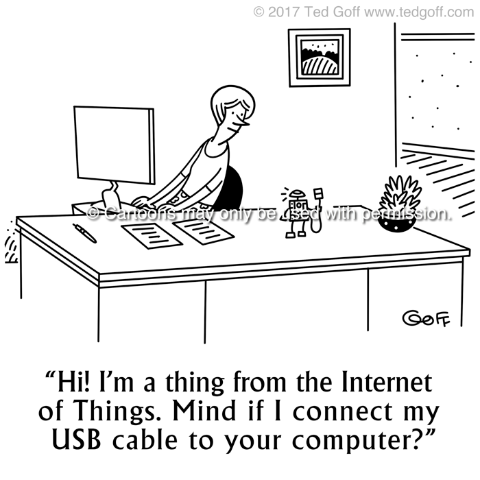 Computer Cartoon # 7698: Hi! I'm a thing from the Internet of Things. Mind if I connect my USB cable to your computer?