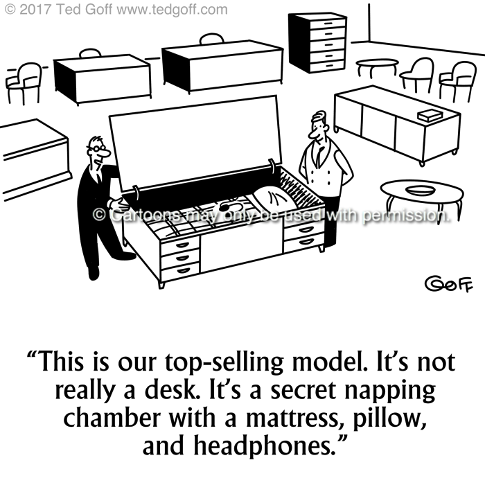 Office Cartoon # 7699: This is our top-selling model. It's not really a desk. It's a secret napping chamber with a mattress, pillow, and headphones.