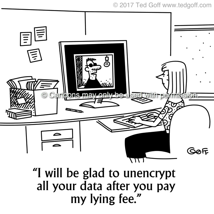 Computer Cartoon # 7700: I will be glad to un-encrypt all your data if you just pay my lying fee.