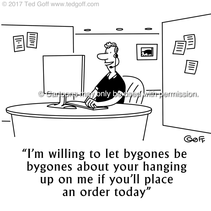 Management Cartoon # 7705: I'm willing to let bygones be byones about your hanging up on me if you'll place an order today.