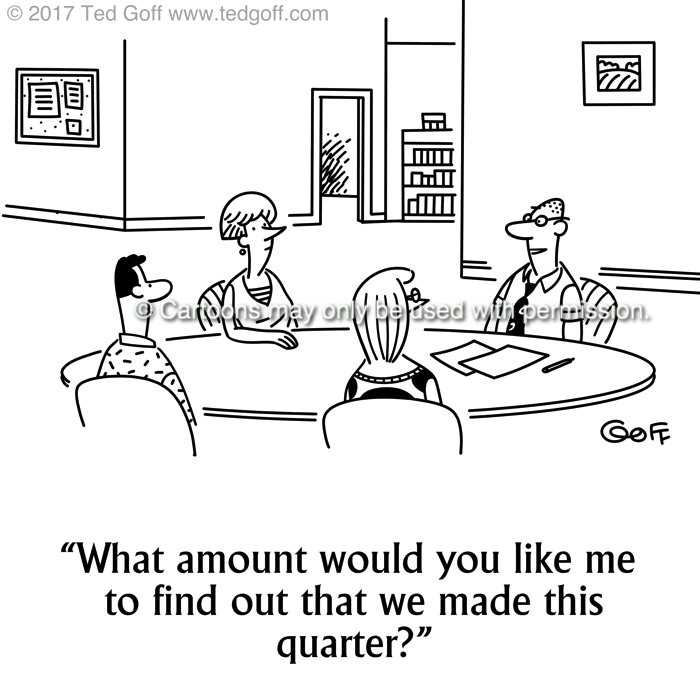 Financial Cartoon # 7707: What amount would you like me to find out that we made this quarter?
